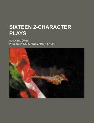 Sixteen 2-Character Plays; Also Encores