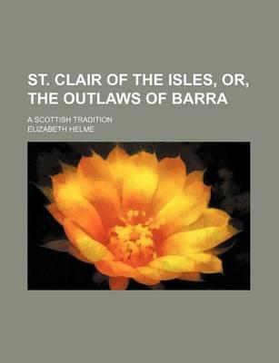 St. Clair of the Isles, Or, the Outlaws of Barra; A Scottish Tradition