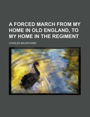 A Forced March from My Home in Old England, to My Home in the Regiment