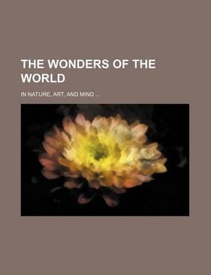 The Wonders of the World; In Nature, Art, and Mind