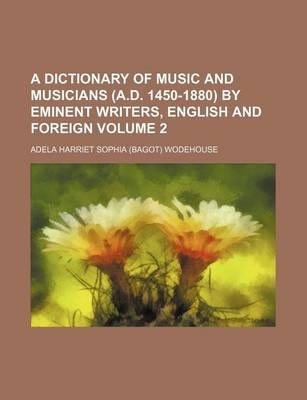 A Dictionary of Music and Musicians (A.D. 1450-1880) by Eminent Writers, English and Foreign Volume 2