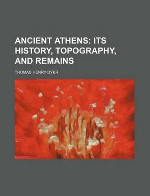 Ancient Athens; Its History, Topography, and Remains