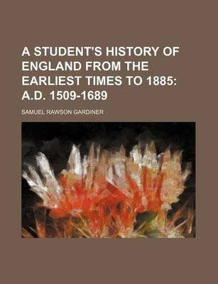 A Student's History of England from the Earliest Times to 1885; A.D. 1509-1689