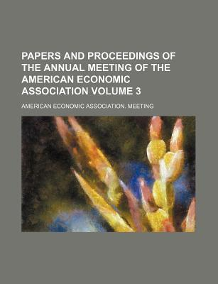 Papers and Proceedings of the Annual Meeting of the American Economic Association Volume 3