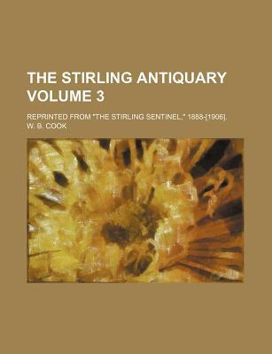 """The Stirling Antiquary; Reprinted from """"The Stirling Sentinel,"""" 1888-[1906]. Volume 3"""