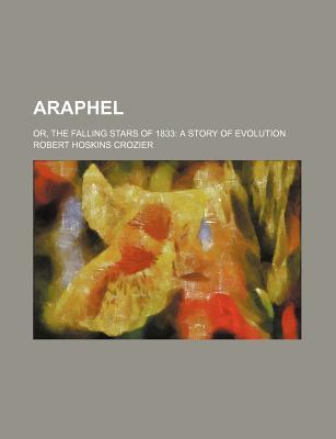 Araphel; Or, the Falling Stars of 1833 a Story of Evolution