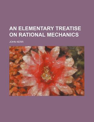 An Elementary Treatise on Rational Mechanics