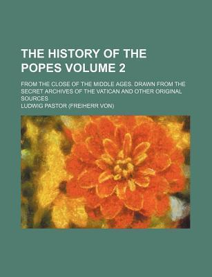 The History of the Popes; From the Close of the Middle Ages. Drawn from the Secret Archives of the Vatican and Other Original Sources Volume 2