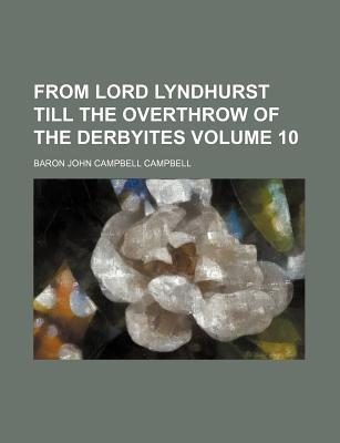 From Lord Lyndhurst Till the Overthrow of the Derbyites Volume 10