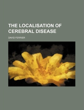 The Localisation of Cerebral Disease