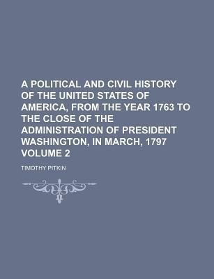 A Political and Civil History of the United States of America, from the Year 1763 to the Close of the Administration of President Washington, in March, 1797 Volume 2