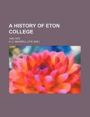 A History of Eton College; 1440-1875