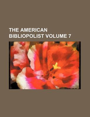 The American Bibliopolist Volume 7