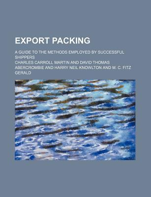 Export Packing; A Guide to the Methods Employed by Successful Shippers
