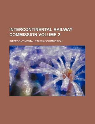 Intercontinental Railway Commission Volume 2