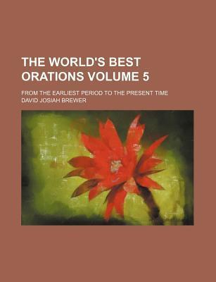 The World's Best Orations; From the Earliest Period to the Present Time Volume 5