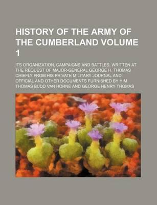 History of the Army of the Cumberland; Its Organization, Campaigns and Battles, Written at the Request of Major-General George H. Thomas Chiefly from His Private Military Journal and Official and Other Documents Furnished by Him Volume 1