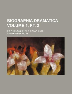 Biographia Dramatica; Or, a Companion to the Playhouse Volume 1, PT. 2