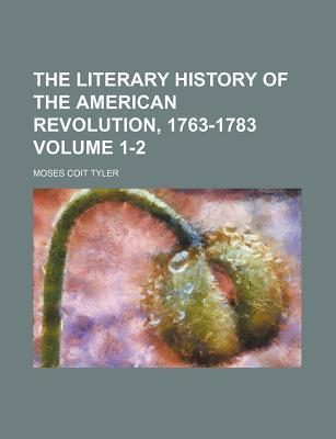 The Literary History of the American Revolution, 1763-1783 Volume 1-2