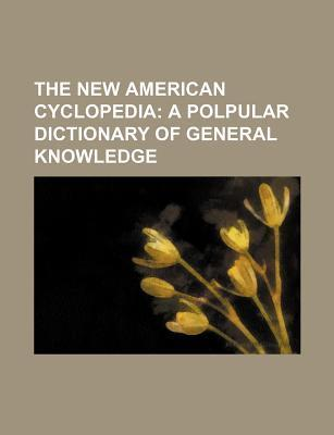 The New American Cyclopedia; A Polpular Dictionary of General Knowledge