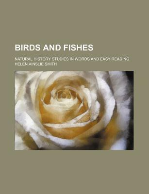 Birds and Fishes; Natural History Studies in Words and Easy Reading