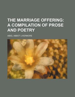 The Marriage Offering; A Compilation of Prose and Poetry