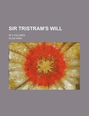 Sir Tristram's Will; In 3 Volumes
