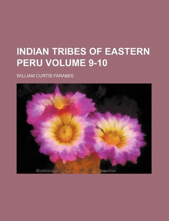 Indian Tribes of Eastern Peru Volume 9-10