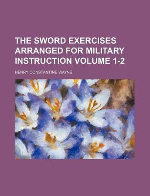 The Sword Exercises Arranged for Military Instruction Volume 1-2