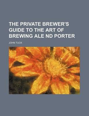 The Private Brewer's Guide to the Art of Brewing Ale ND Porter