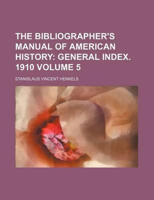 The Bibliographer's Manual of American History; General Index. 1910 Volume 5