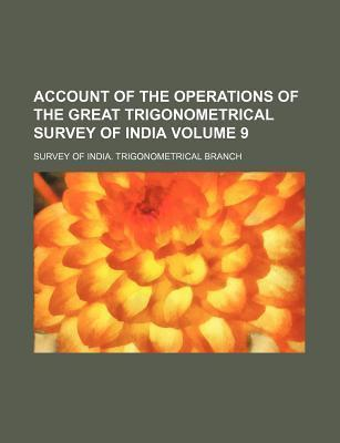 Account of the Operations of the Great Trigonometrical Survey of India Volume 9