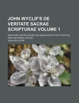 John Wyclif's de Veritate Sacrae Scripturae; Now First Edited from the Manuscripts with Critical and Historical Notes Volume 1