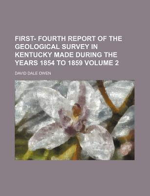 First- Fourth Report of the Geological Survey in Kentucky Made During the Years 1854 to 1859 Volume 2