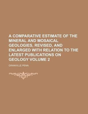 A Comparative Estimate of the Mineral and Mosaical Geologies, Revised, and Enlarged with Relation to the Latest Publications on Geology Volume 2