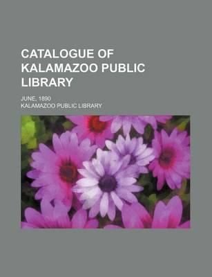 Catalogue of Kalamazoo Public Library; June, 1890