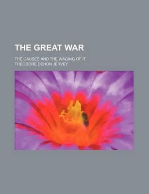 The Great War; The Causes and the Waging of It