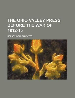 The Ohio Valley Press Before the War of 1812-15