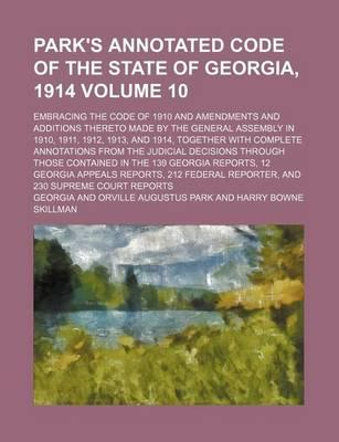 Park's Annotated Code of the State of Georgia, 1914; Embracing the Code of 1910 and Amendments and Additions Thereto Made by the General Assembly in 1