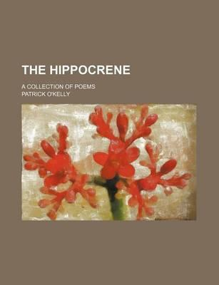 The Hippocrene; A Collection of Poems