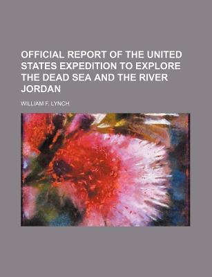 Official Report of the United States Expedition to Explore the Dead Sea and the River Jordan