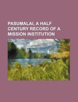 Pasumalai, a Half Century Record of a Mission Institution