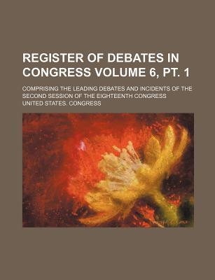 Register of Debates in Congress; Comprising the Leading Debates and Incidents of the Second Session of the Eighteenth Congress Volume 6, PT. 1