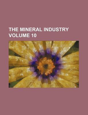 The Mineral Industry Volume 10