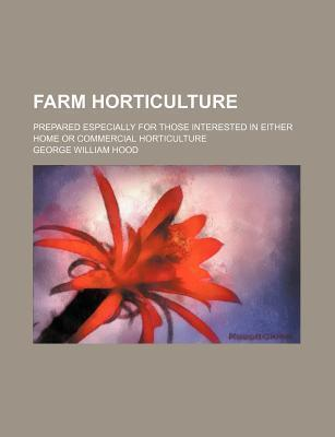 Farm Horticulture; Prepared Especially for Those Interested in Either Home or Commercial Horticulture