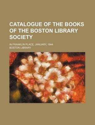 Catalogue of the Books of the Boston Library Society; In Franklin Place, January, 1844