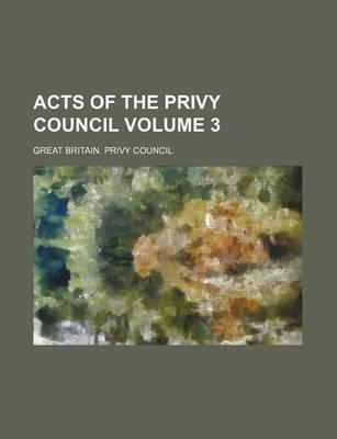 Acts of the Privy Council Volume 3