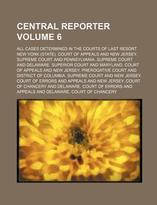 Central Reporter; All Cases Determined in the Courts of Last Resort Volume 6