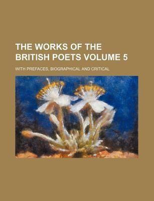 The Works of the British Poets; With Prefaces, Biographical and Critical Volume 5