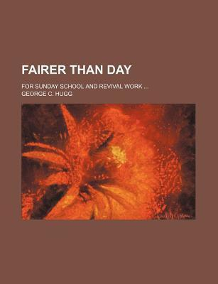 Fairer Than Day; For Sunday School and Revival Work